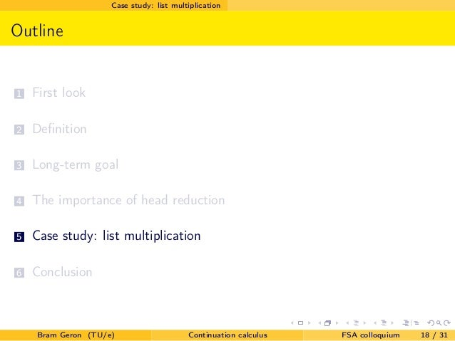 Case study: list multiplicationOutline1 First look2 Definition3 Long-term goal4 The importance of head reduction5 Case stud...