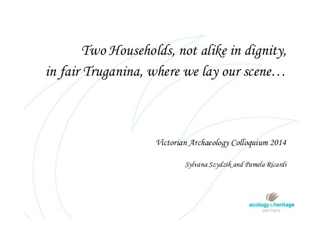 Victorian Archaeology Colloquium 2014 Sylvana Szydzik and Pamela Ricardi Two Households, not alike in dignity, in fair Tru...