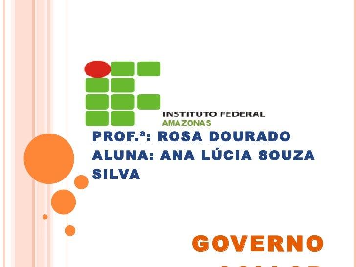 HISTÓRIA DO BRASIL PROF.ª: ROSA DOURADO ALUNA: ANA LÚCIA SOUZA SILVA GOVERNO COLLOR