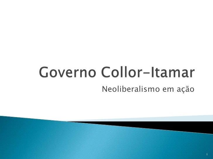 Governo Collor-Itamar<br />Neoliberalismo em ação<br />1<br />