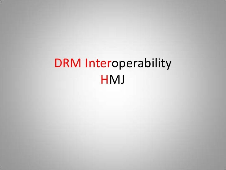DRM Interoperability       HMJ