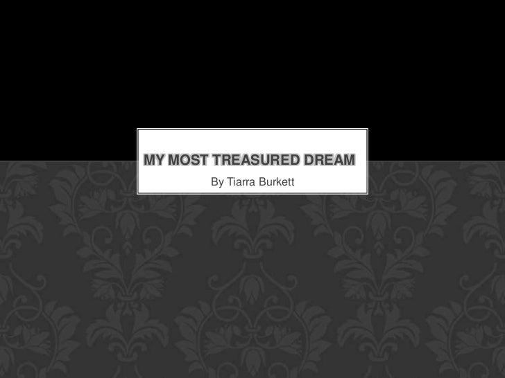 MY MOST TREASURED DREAM       By Tiarra Burkett