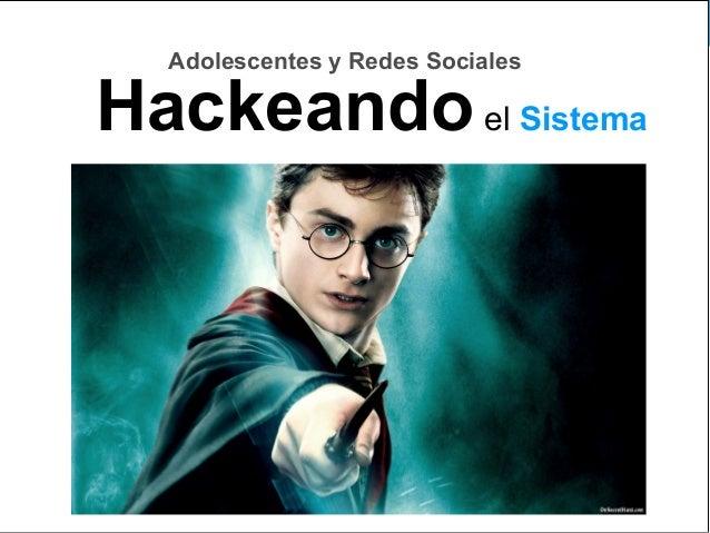 Hackeando el sistema Julio 2017Fernando Leandro Comunicación Digital CEU Fernando Leandro Comunicación Digital CEU Adolesc...