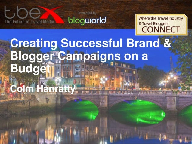 Creating Successful Brand & Blogger Campaigns on a Budget Colm Hanratty