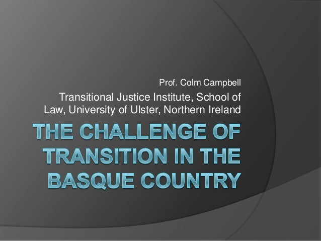 Prof. Colm Campbell  Transitional Justice Institute, School ofLaw, University of Ulster, Northern Ireland