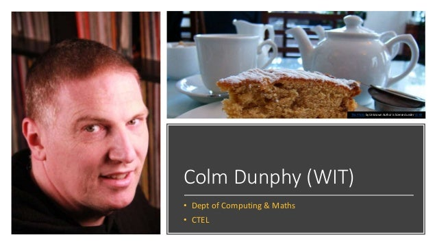 Colm Dunphy (WIT) • Dept of Computing & Maths • CTEL This Photo by Unknown Author is licensed under CC BY