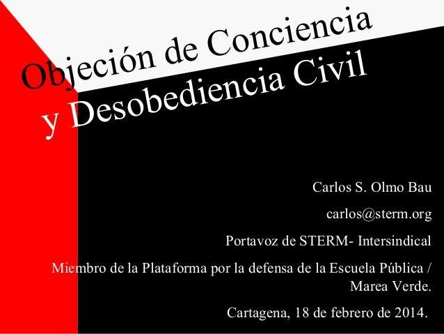 ncia c ie Con n de eció ivil j Ob ci a C dien obe Des y Carlos S. Olmo Bau carlos@sterm.org Portavoz de STERM- Intersindic...