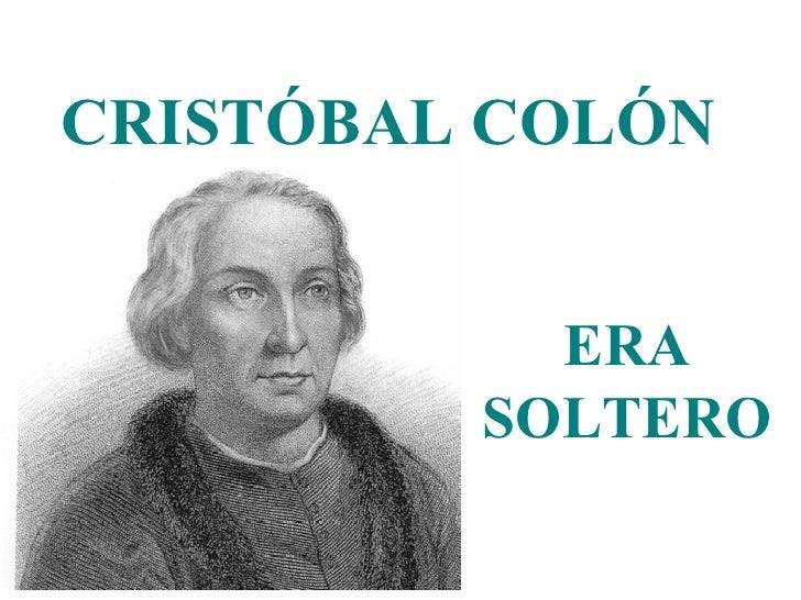 CRISTÓBAL COLÓN  ERA SOLTERO