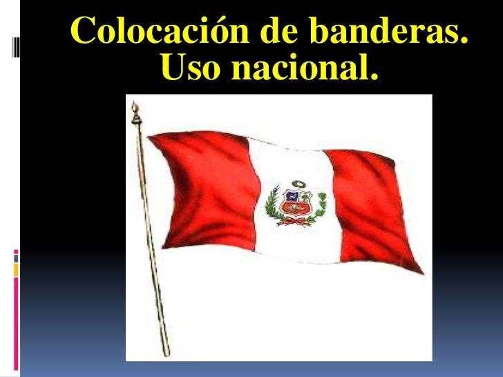Colocación de banderas.     Uso nacional.