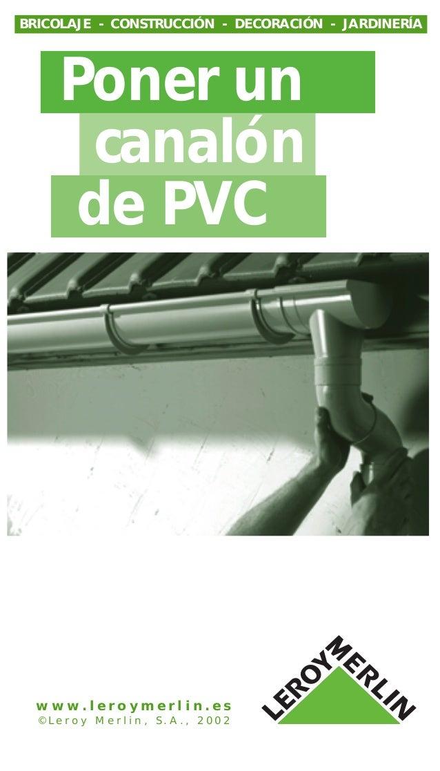 w w w . l e r o y m e r l i n . e s © L e r o y M e r l i n , S . A . , 2 0 0 2 Poner un canalón de PVC BRICOLAJE - CONSTR...
