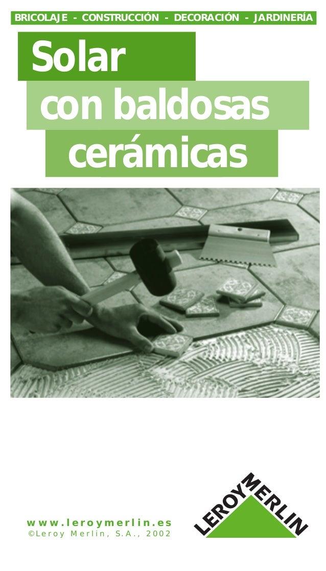 w w w . l e r o y m e r l i n . e s © L e r o y M e r l i n , S . A . , 2 0 0 2 Solar con baldosas cerámicas BRICOLAJE - C...