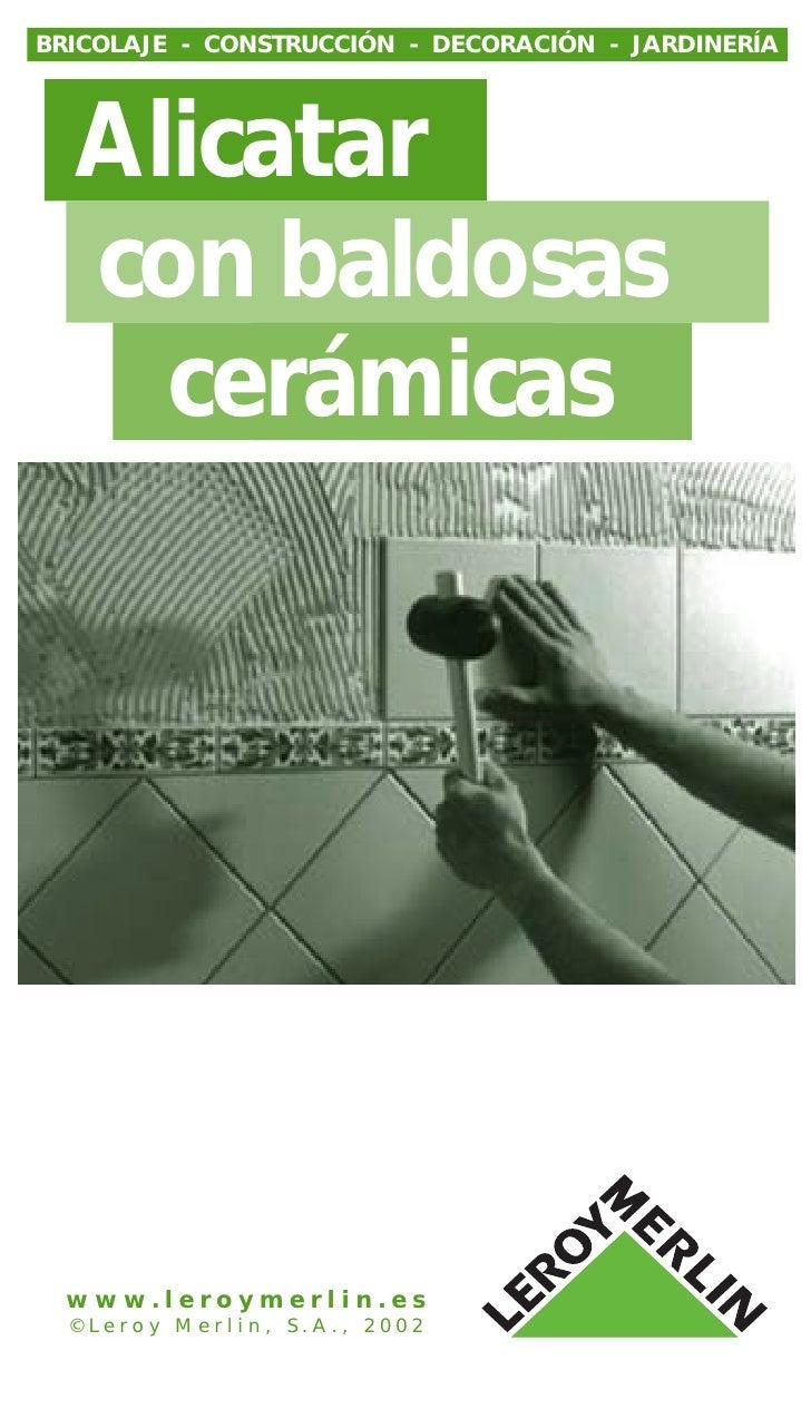 BRICOLAJE - CONSTRUCCIÓN - DECORACIÓN - JARDINERÍA       Alicatar   con baldosas     cerámicas       www.leroymerlin.es   ...