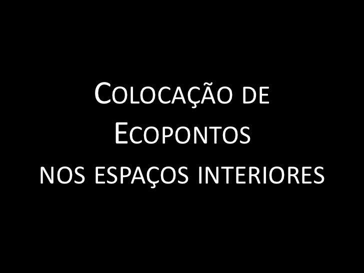 Colocação de Ecopontosnos espaços interiores<br />