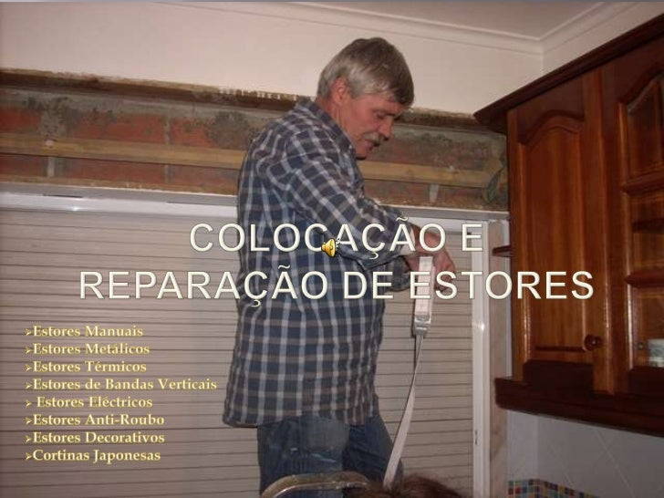 Colocação e reparação de Estores<br /><ul><li>Estores Manuais