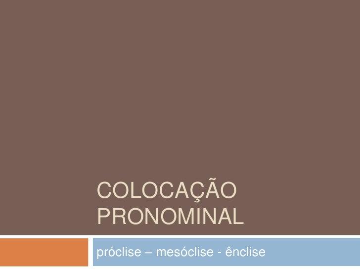 Colocação pronominal<br />próclise – mesóclise - ênclise <br />
