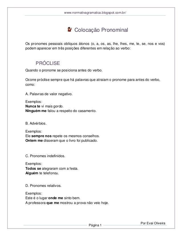 www.normativagramatica.blogspot.com.br/ Página 1 Por Evaí Oliveira Colocação Pronominal Os pronomes pessoais oblíquos áton...