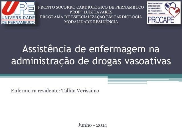 Assistência de enfermagem na administração de drogas vasoativas Enfermeira residente: Tallita Veríssimo Junho - 2014 PRONT...