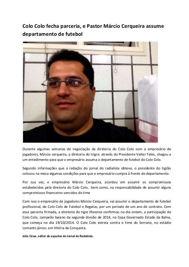 Colo Colo fecha parceria, e Pastor Márcio Cerqueira assume  departamento de futebol  Durante algumas semanas de negociação...