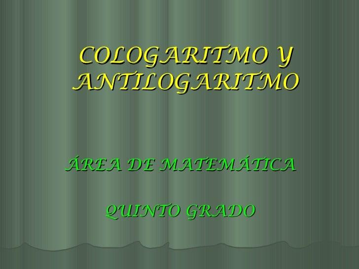 COLOGARITMO YANTILOGARITMOÁREA DE MATEMÁTICA   QUINTO GRADO