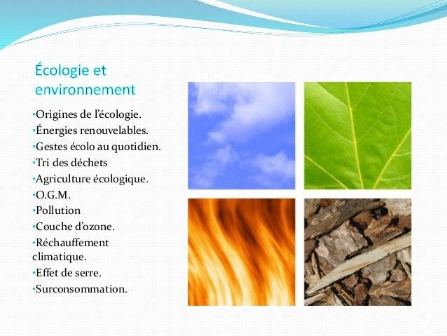•Origines de l'écologie. •Énergies renouvelables. •Gestes écolo au quotidien. •Tri des déchets •Agriculture écologique. •O...