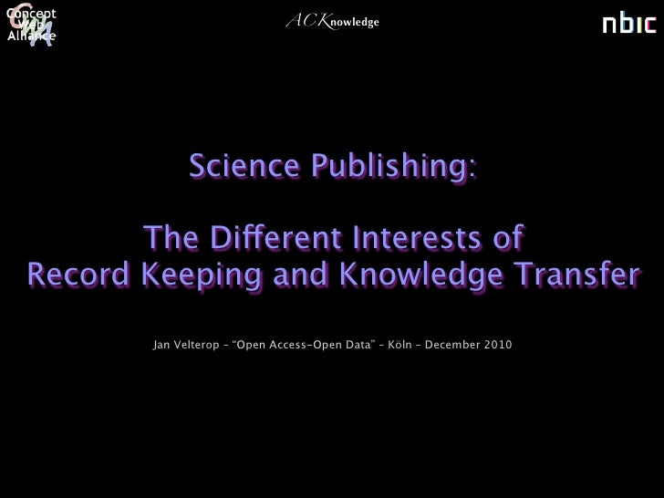 ACKnowledge            Science Publishing:       The Different Interests ofRecord Keeping and Knowledge Transfer       Jan...