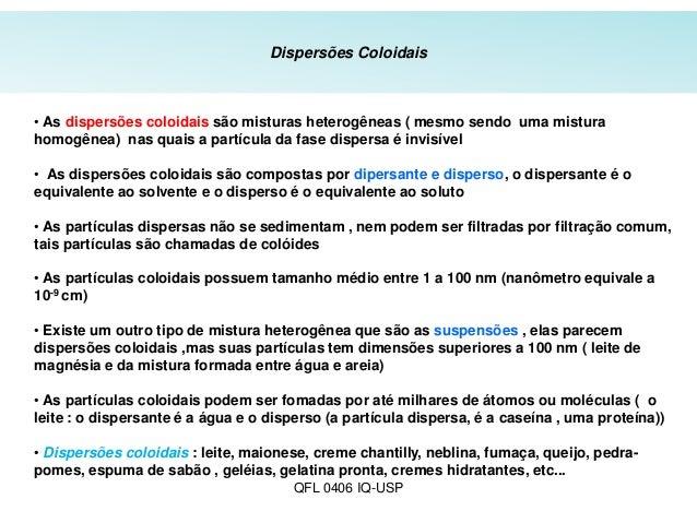 Dispersões Coloidais • As dispersões coloidais são misturas heterogêneas ( mesmo sendo uma mistura homogênea) nas quais a ...