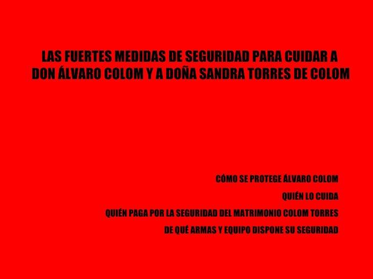 CÓMO SE PROTEGE ÁLVARO COLOM QUIÉN LO CUIDA QUIÉN PAGA POR LA SEGURIDAD DEL MATRIMONIO COLOM TORRES DE QUÉ ARMAS Y EQUIPO ...