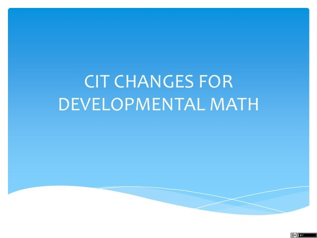 CIT CHANGES FOR DEVELOPMENTAL MATH