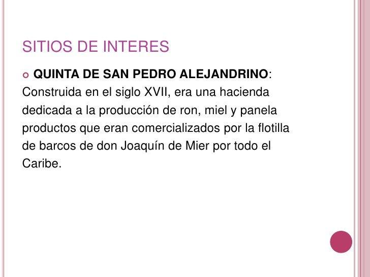 SITIOS DE INTERES<br />QUINTA DE SAN PEDRO ALEJANDRINO:<br />Construida en el siglo XVII, era una hacienda<br />dedicada a...