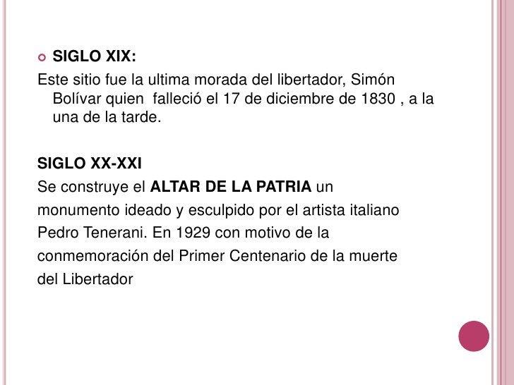 SIGLO XIX:<br />Este sitio fue la ultima morada del libertador, Simón Bolívar quien  falleció el 17 de diciembre de 1830 ,...