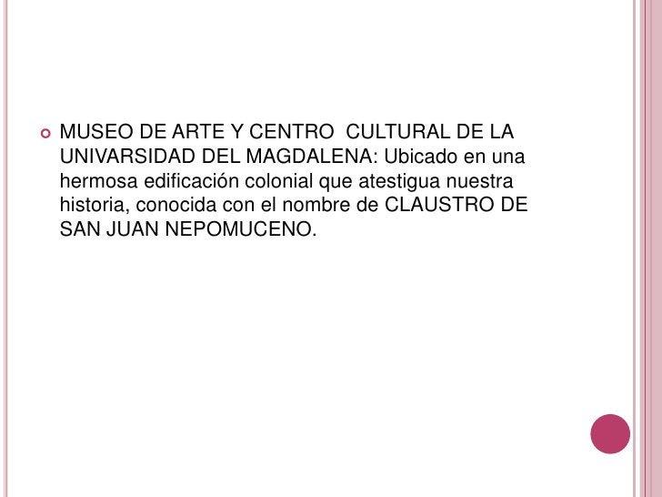 MUSEO DE ARTE Y CENTRO  CULTURAL DE LA UNIVARSIDAD DEL MAGDALENA: Ubicado en una hermosa edificación colonial que atestigu...
