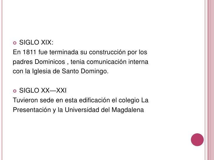 SIGLO XIX:<br />En 1811 fue terminada su construcción por los<br />padres Dominicos , tenia comunicación interna<br />con ...