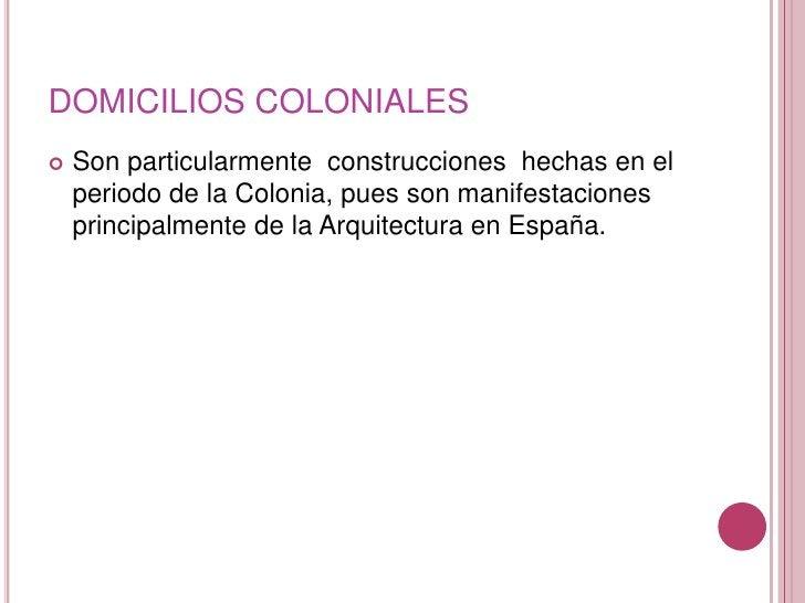 DOMICILIOS COLONIALES<br />Son particularmente  construcciones  hechas en el periodo de la Colonia, pues son manifestacion...
