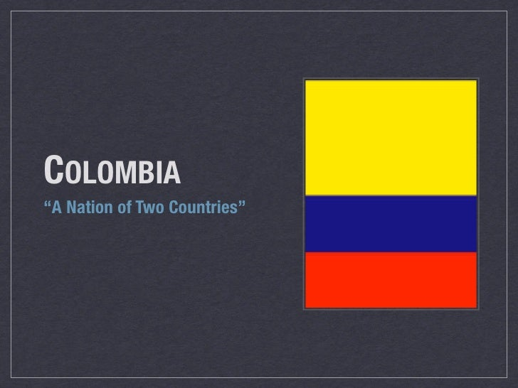 """COLOMBIA """"A Nation of Two Countries""""                            !"""