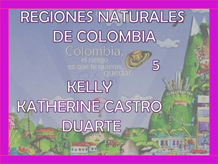 REGIONES NATURALES<br /> DE COLOMBIA<br />5<br />KELLY <br />KATHERINE CASTRO <br />DUARTE<br />