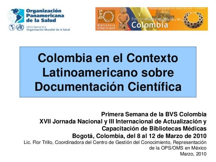 Colombia en el Contexto Latinoamericano sobre Documentación Científica <br />Primera Semana de la BVS Colombia <br />XVII ...