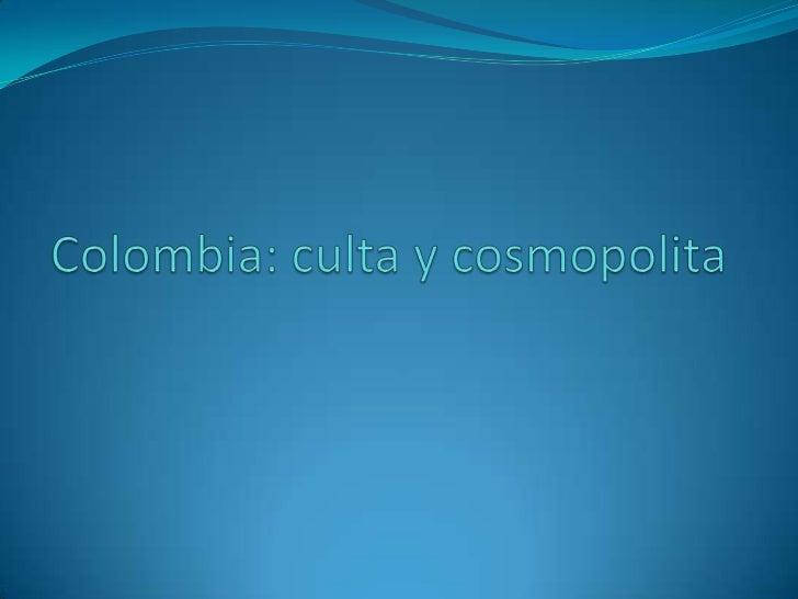  Los colombianos amamos la buena vida y en nuestras ciudades se manifiesta una cultura dinámica, acorde con las tendencia...