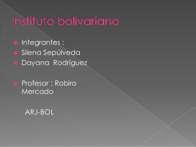    Integrantes :   Silena Sepúlveda   Dayana Rodríguez   Profesor : Robiro    Mercado     ARJ-BOL