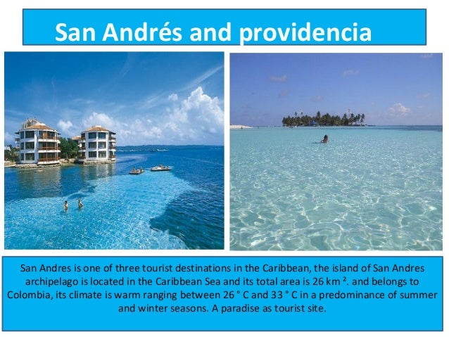 San Andrés and providencia  San Andres is one of three tourist destinations in the Caribbean, the island of San Andres    ...