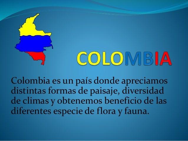 Colombia es un país donde apreciamos distintas formas de paisaje, diversidad de climas y obtenemos beneficio de las difere...