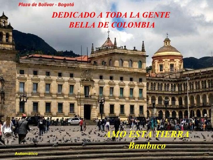 AMO ESTA TIERRA Bambuco DEDICADO A TODA LA GENTE  BELLA DE COLOMBIA Automático Plaza de Bolívar - Bogotá