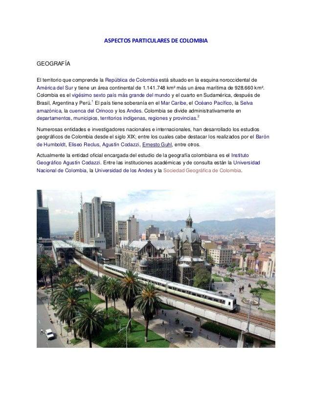 ASPECTOS PARTICULARES DE COLOMBIA  GEOGRAFÍA El territorio que comprende la República de Colombia está situado en la esqui...