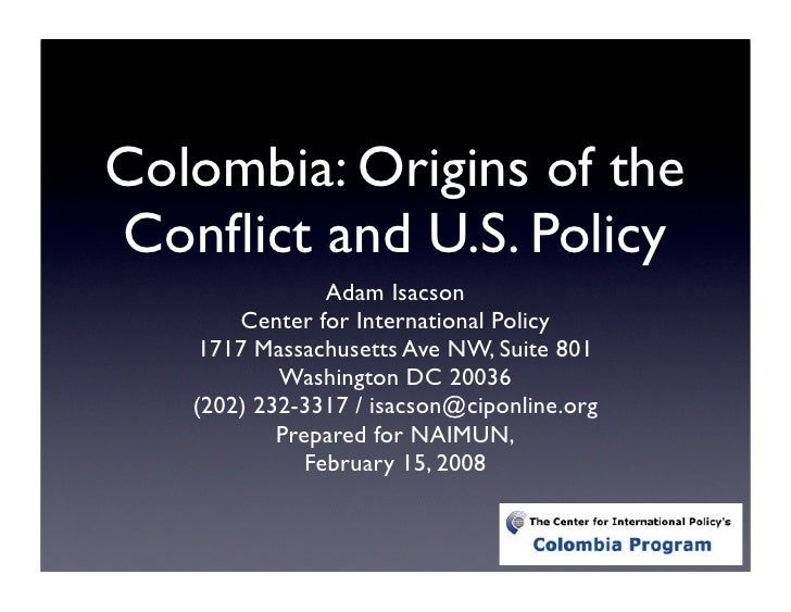 Colombia: Origins of the Conflict and U.S. Policy                 Adam Isacson        Center for International Policy     1...