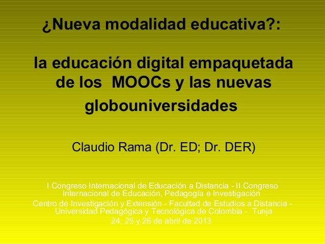 ¿Nueva modalidad educativa?:la educación digital empaquetadade los MOOCs y las nuevasglobouniversidadesClaudio Rama (Dr. E...