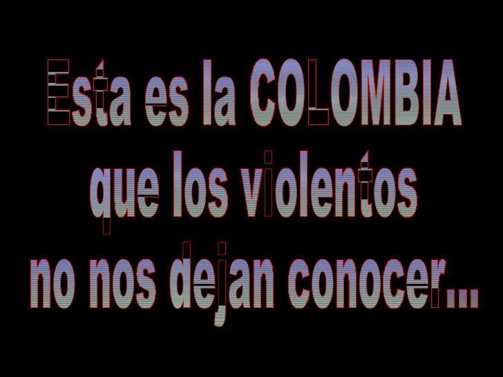 Esta es la COLOMBIA que los violentos no nos dejan conocer...