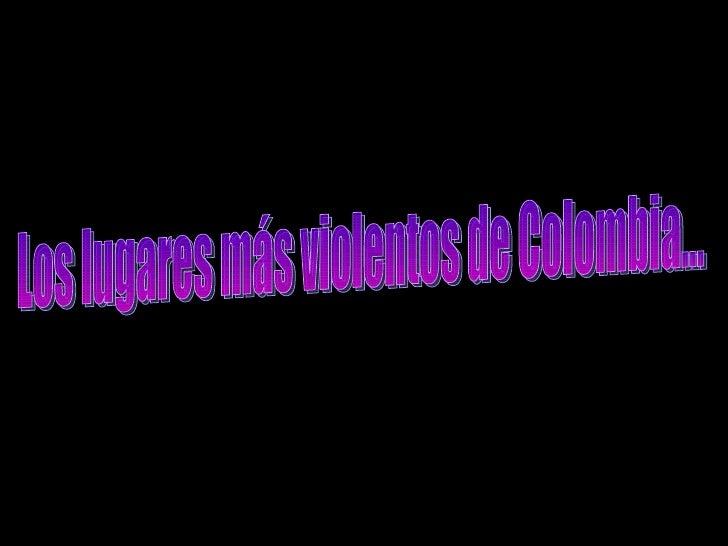 Los lugares más violentos de Colombia...