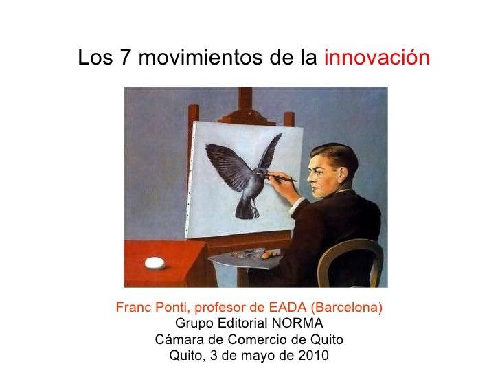 Los 7 movimientos de la  innovación Franc Ponti, profesor de EADA (Barcelona) Grupo Editorial NORMA Cámara de Comercio de ...