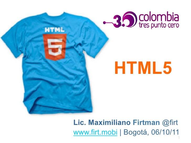 HTML5Lic. Maximiliano Firtman @firtwww.firt.mobi | Bogotá, 06/10/11                               1