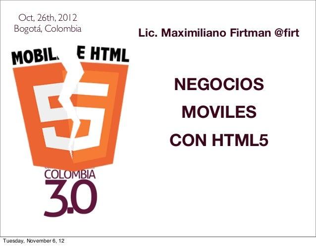 Oct, 26th, 2012    Bogotá, Colombia      Lic. Maximiliano Firtman @firt                                NEGOCIOS            ...