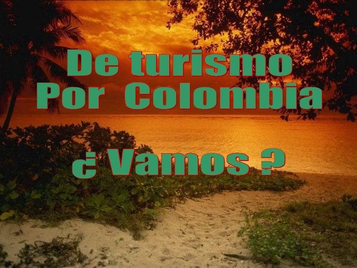 De turismo  Por  Colombia  ¿ Vamos ?